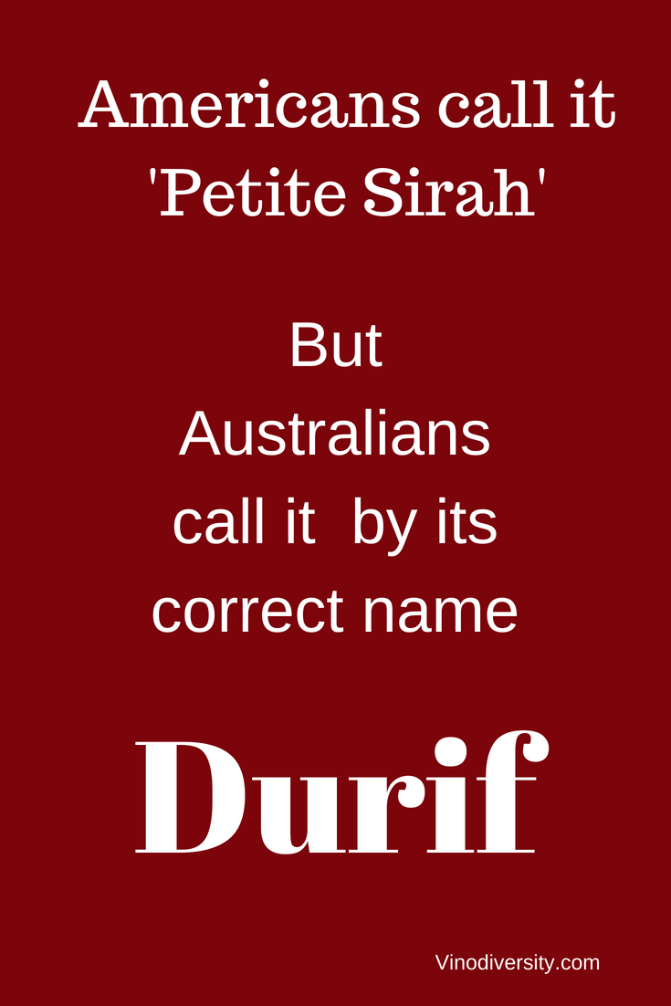Ameericans call it Petite Syrah but Australians call it by is more correct name of Durif